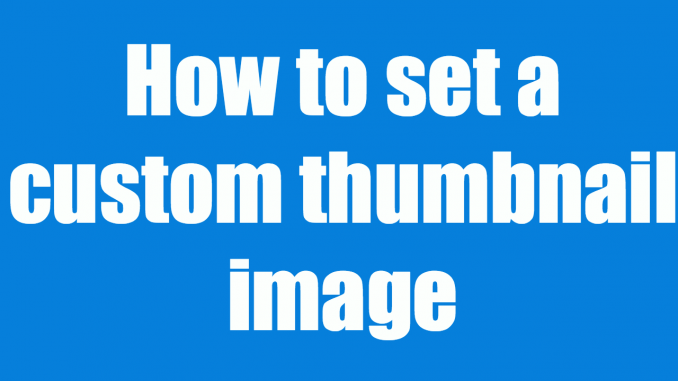 How to set a custom thumbnail image for your video in YouTube
